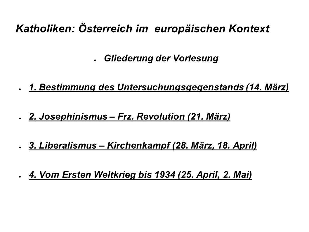 Katholiken: Österreich im europäischen Kontext ● Gliederung der Vorlesung ● 1.