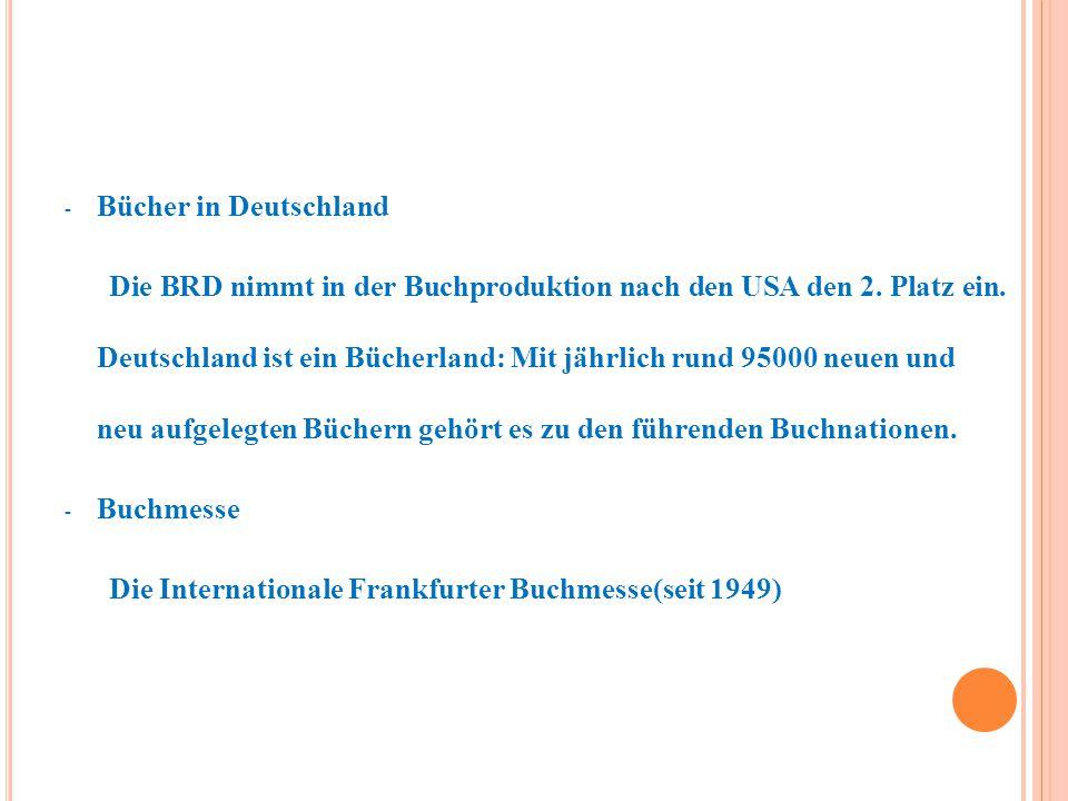 - Bücher in Deutschland Die BRD nimmt in der Buchproduktion nach den USA den 2. Platz ein. Deutschland ist ein Bücherland: Mit jährlich rund 95000 neu