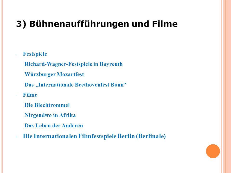 """- Festspiele Richard-Wagner-Festspiele in Bayreuth Würzburger Mozartfest Das """"Internationale Beethovenfest Bonn - Filme Die Blechtrommel Nirgendwo in Afrika Das Leben der Anderen - Die Internationalen Filmfestspiele Berlin (Berlinale) 3) Bühnenaufführungen und Filme"""
