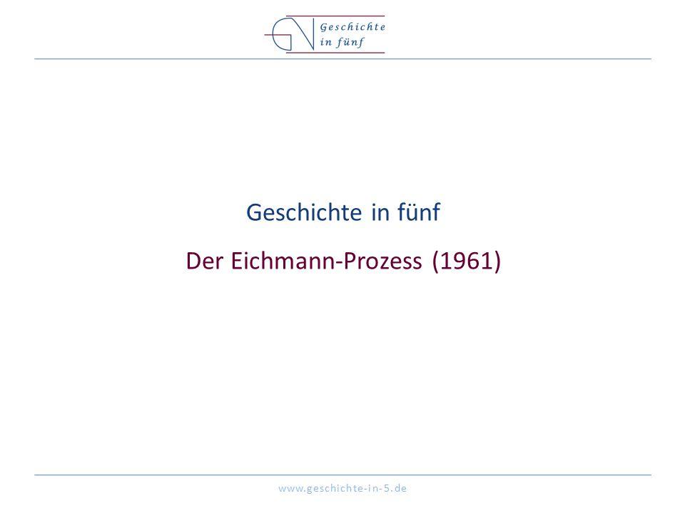 www.geschichte-in-5.de Geschichte in fünf Der Eichmann-Prozess (1961)