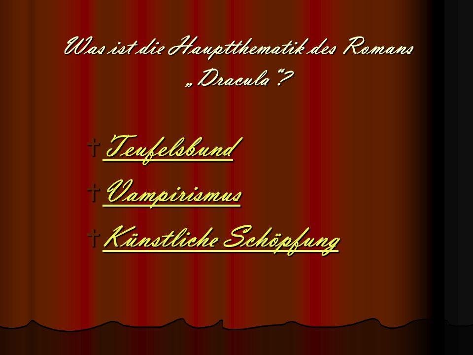 """Was ist die Hauptthematik des Romans """"Dracula""""?  Teufelsbund Teufelsbund  Vampirismus Vampirismus  Künstliche Schöpfung Künstliche Schöpfung Künstl"""