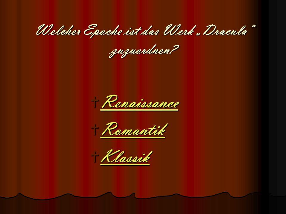 "Welcher Epoche ist das Werk ""Dracula"" zuzuordnen?  Renaissance Renaissance  Romantik Romantik  Klassik Klassik"