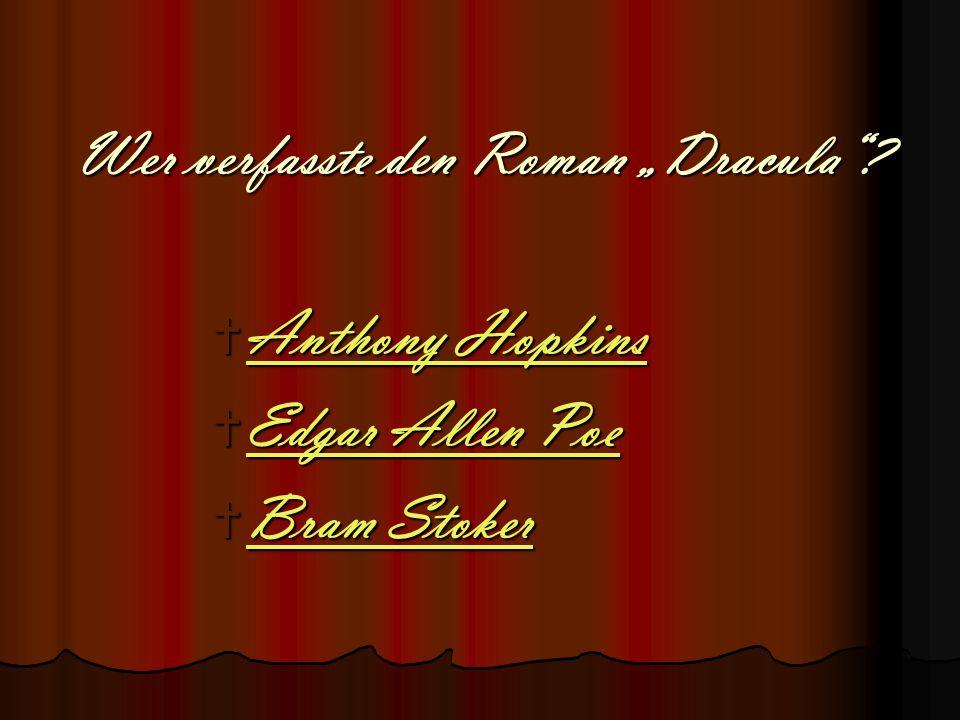 "Wer verfasste den Roman ""Dracula""?  Anthony Hopkins Anthony Hopkins Anthony Hopkins  Edgar Allen Poe Edgar Allen Poe Edgar Allen Poe  Bram Stoker B"