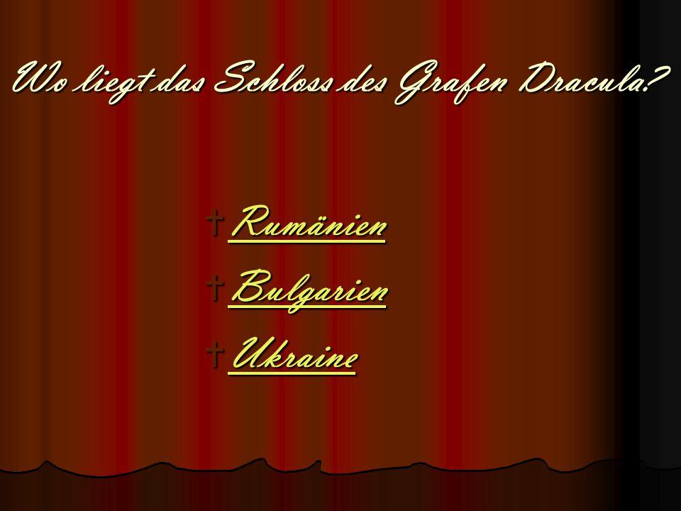 Wo liegt das Schloss des Grafen Dracula?  Rumänien Rumänien  Bulgarien Bulgarien  Ukraine Ukraine