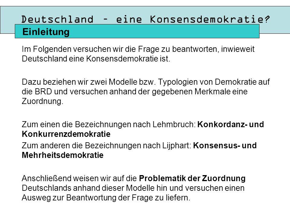 Im Folgenden versuchen wir die Frage zu beantworten, inwieweit Deutschland eine Konsensdemokratie ist.