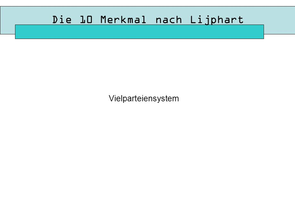 Die 10 Merkmal nach Lijphart Vielparteiensystem