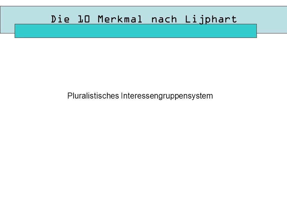 Die 10 Merkmal nach Lijphart Pluralistisches Interessengruppensystem