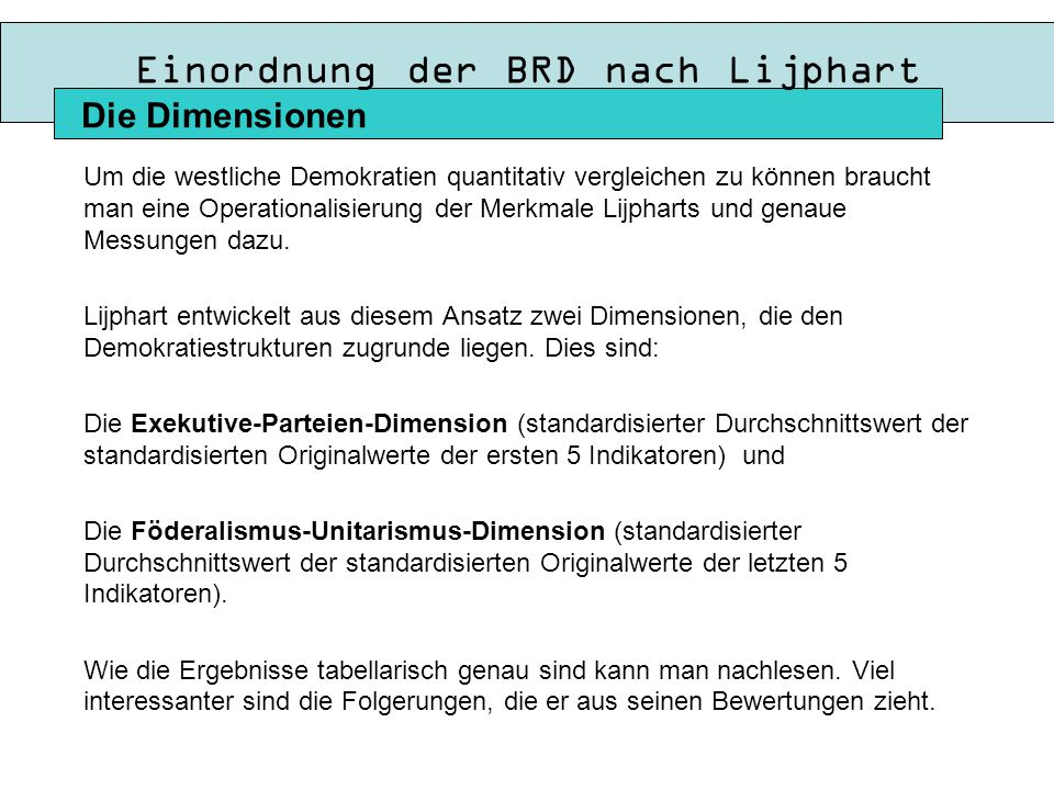 Einordnung der BRD nach Lijphart Um die westliche Demokratien quantitativ vergleichen zu können braucht man eine Operationalisierung der Merkmale Lijpharts und genaue Messungen dazu.
