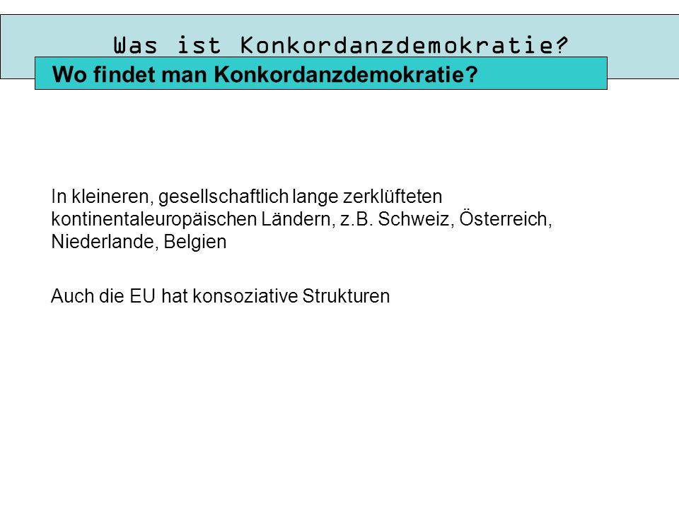 Einordnung der BRD nach Lijphart Konsens- ist nicht gleich Konkordanzdemokratie.