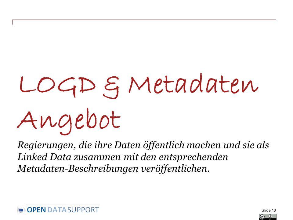 LOGD & Metadaten Angebot Regierungen, die ihre Daten öffentlich machen und sie als Linked Data zusammen mit den entsprechenden Metadaten-Beschreibungen veröffentlichen.