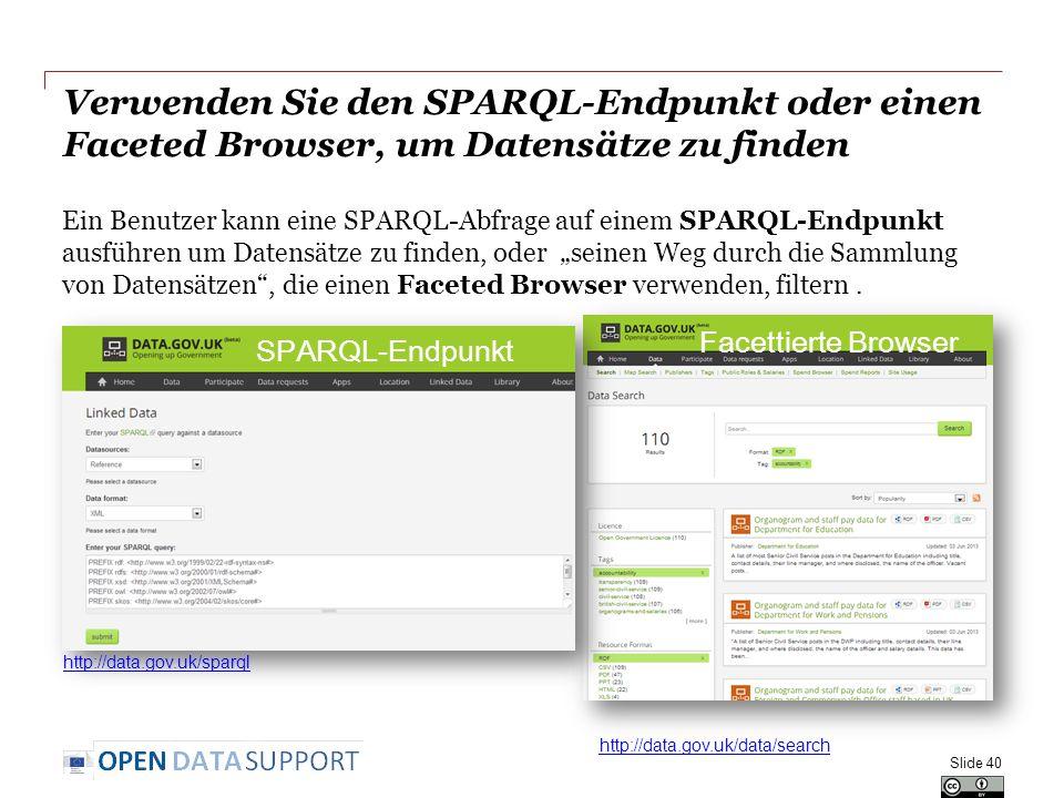 """Verwenden Sie den SPARQL-Endpunkt oder einen Faceted Browser, um Datensätze zu finden Ein Benutzer kann eine SPARQL-Abfrage auf einem SPARQL-Endpunkt ausführen um Datensätze zu finden, oder """"seinen Weg durch die Sammlung von Datensätzen , die einen Faceted Browser verwenden, filtern."""