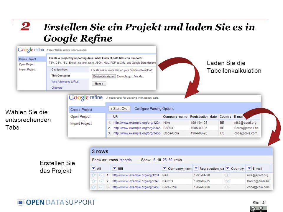 Erstellen Sie ein Projekt und laden Sie es in Google Refine Slide 45 2 Laden Sie die Tabellenkalkulation Wählen Sie die entsprechenden Tabs Erstellen Sie das Projekt