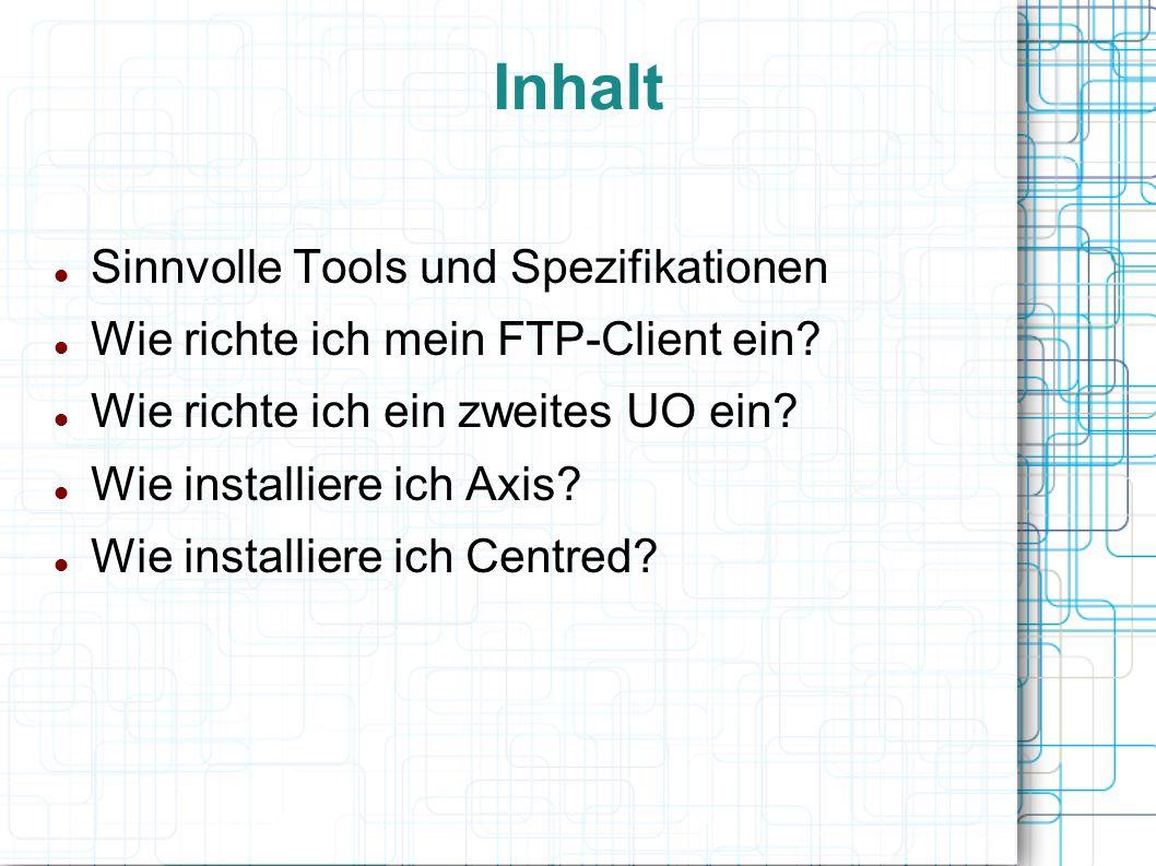 Inhalt Sinnvolle Tools und Spezifikationen Wie richte ich mein FTP-Client ein.