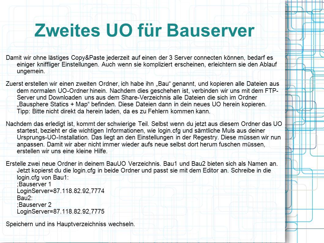 Zweites UO für Bauserver Damit wir ohne lästiges Copy&Paste jederzeit auf einen der 3 Server connecten können, bedarf es einiger kniffliger Einstellungen.