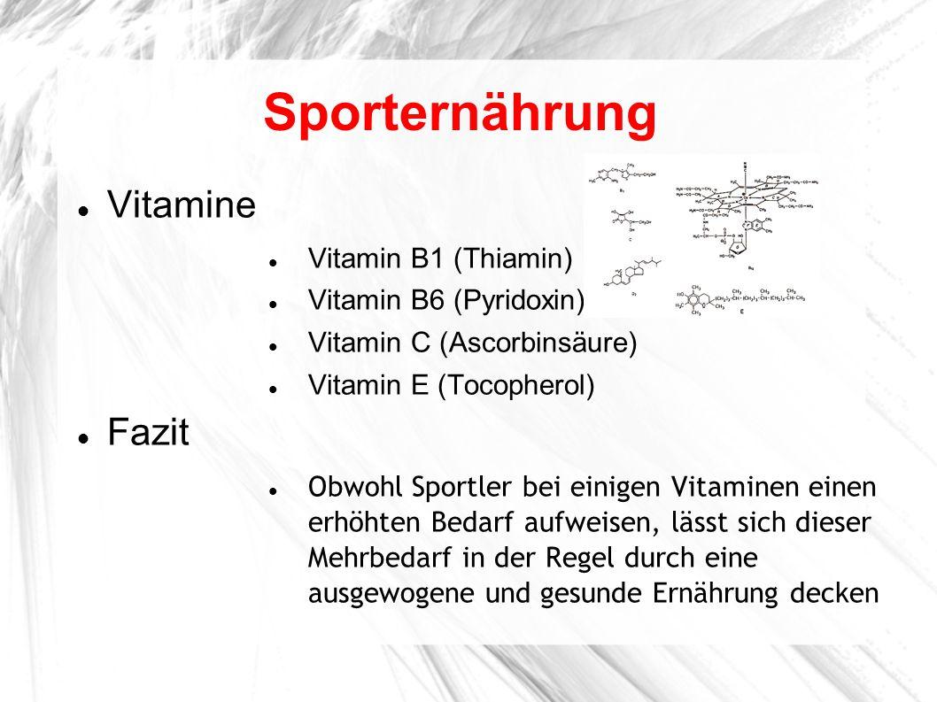 Sporternährung Vitamine Vitamin B1 (Thiamin) Vitamin B6 (Pyridoxin) Vitamin C (Ascorbinsäure) Vitamin E (Tocopherol) Fazit Obwohl Sportler bei einigen