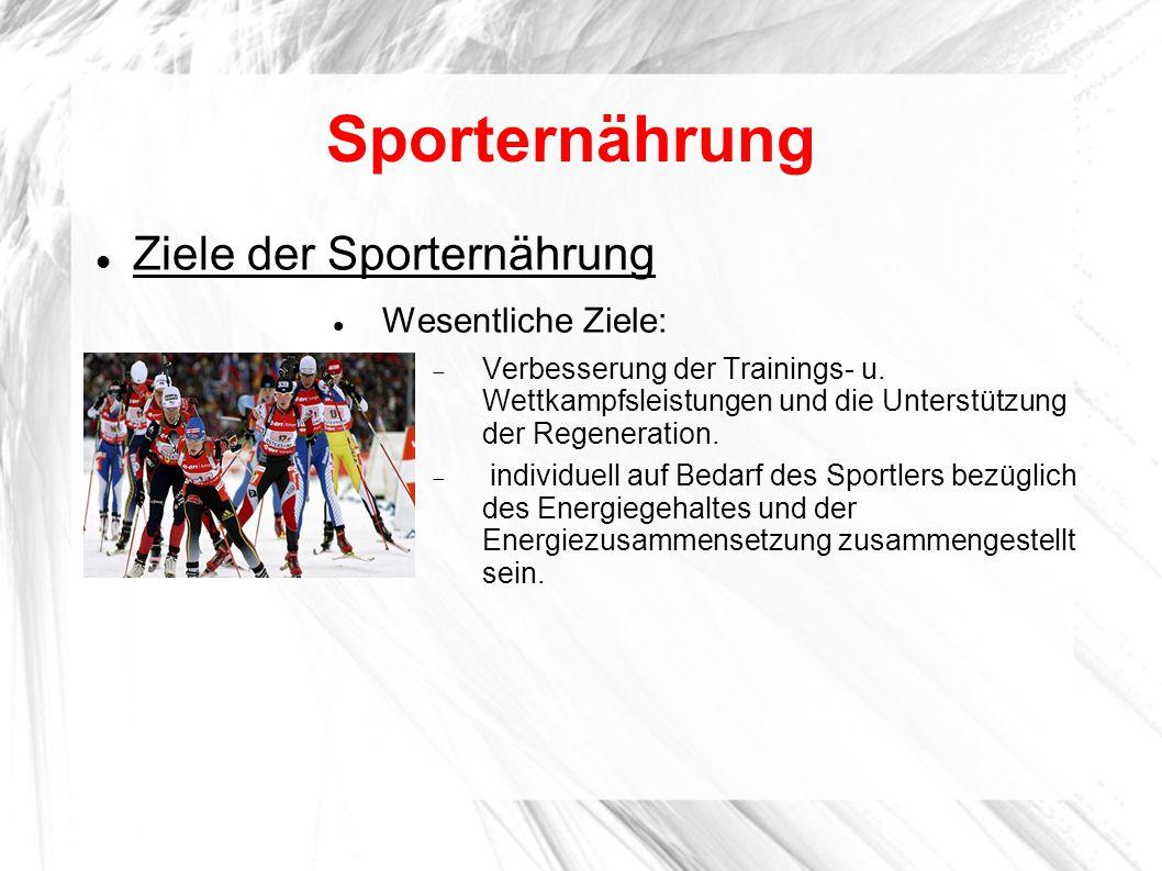 Sporternährung Ziele der Sporternährung Wesentliche Ziele:  Verbesserung der Trainings- u. Wettkampfsleistungen und die Unterstützung der Regeneratio