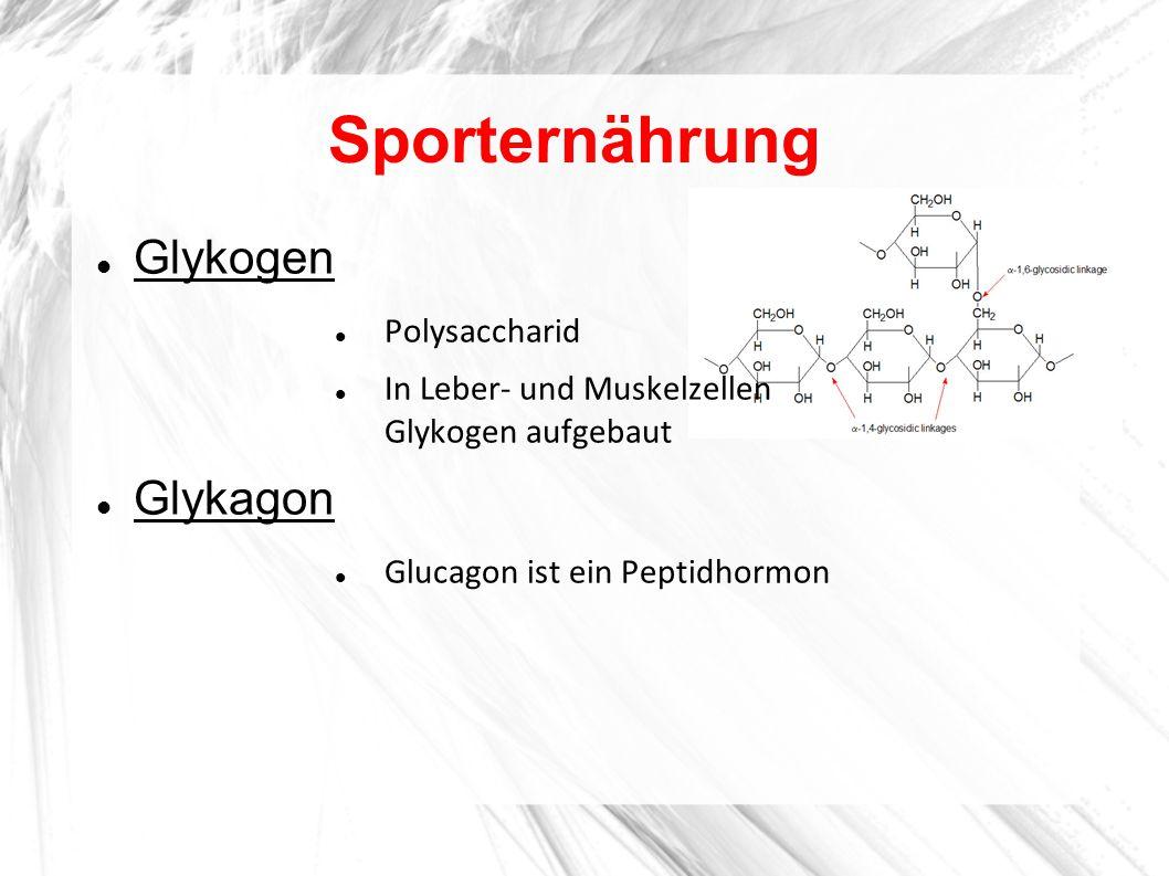 Sporternährung Glykogen Polysaccharid In Leber- und Muskelzellen Glykogen aufgebaut Glykagon Glucagon ist ein Peptidhormon