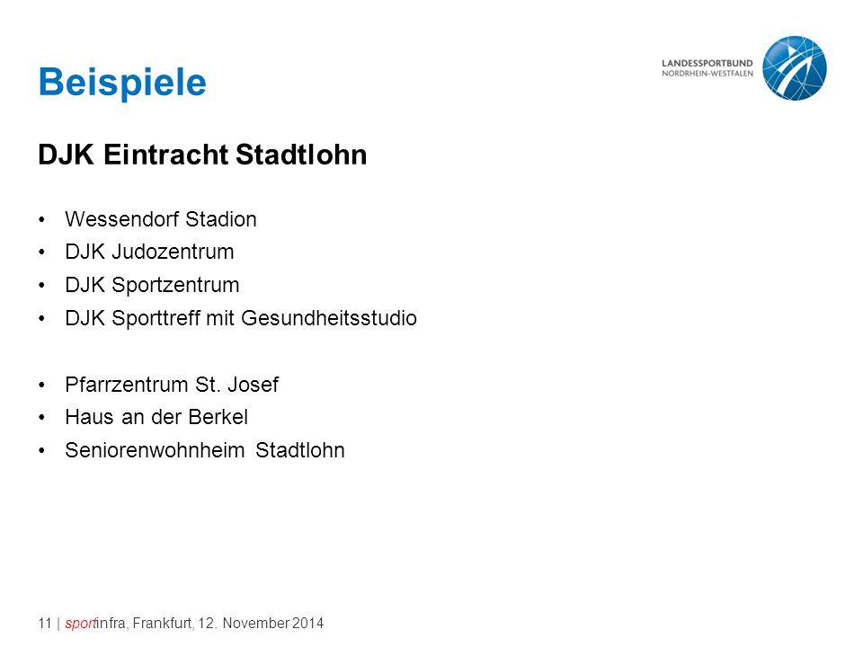 11 | sportinfra, Frankfurt, 12. November 2014 Beispiele DJK Eintracht Stadtlohn Wessendorf Stadion DJK Judozentrum DJK Sportzentrum DJK Sporttreff mit