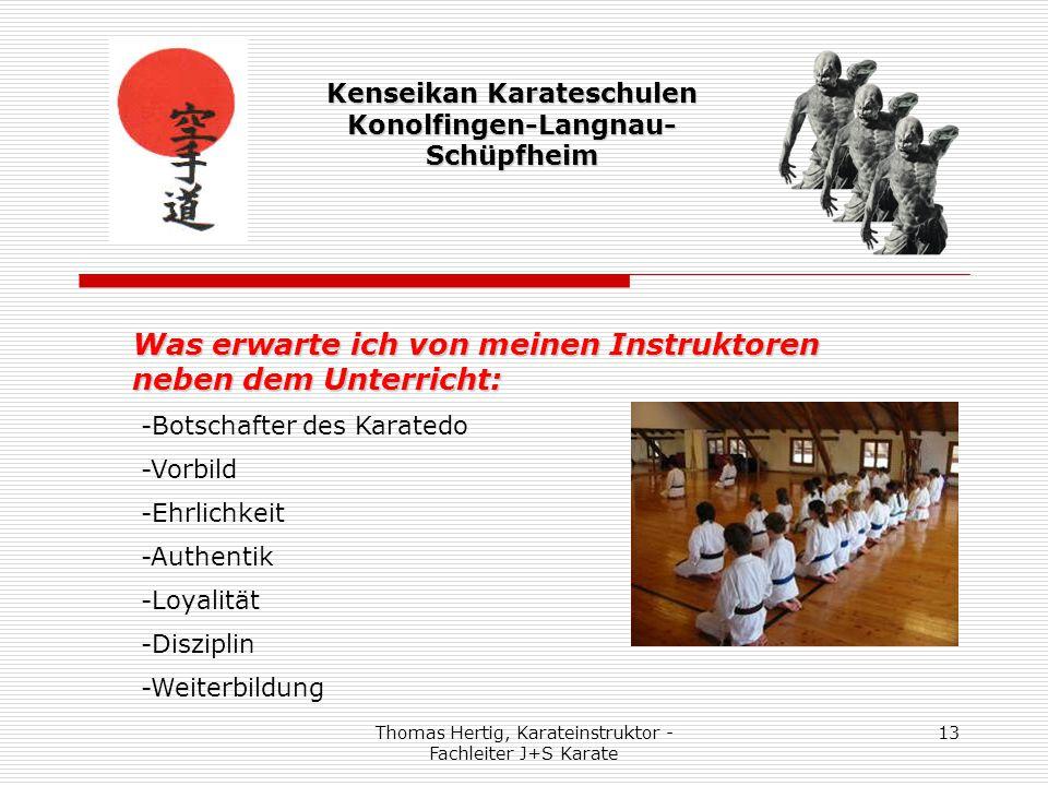 Thomas Hertig, Karateinstruktor - Fachleiter J+S Karate 13 Kenseikan Karateschulen Konolfingen-Langnau- Schüpfheim Was erwarte ich von meinen Instrukt