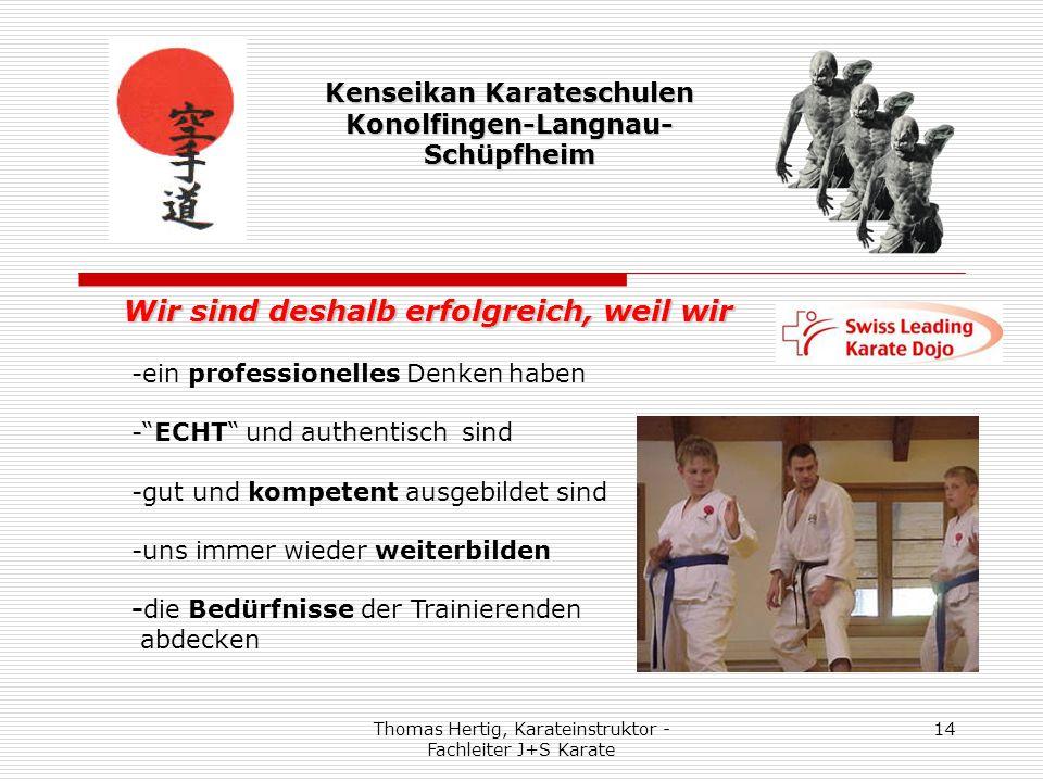 Thomas Hertig, Karateinstruktor - Fachleiter J+S Karate 14 Kenseikan Karateschulen Konolfingen-Langnau- Schüpfheim Wir sind deshalb erfolgreich, weil