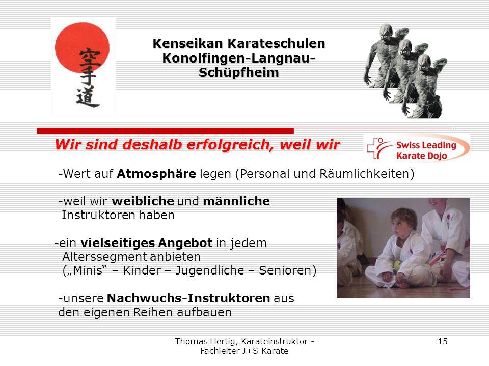 Thomas Hertig, Karateinstruktor - Fachleiter J+S Karate 15 Kenseikan Karateschulen Konolfingen-Langnau- Schüpfheim Wir sind deshalb erfolgreich, weil