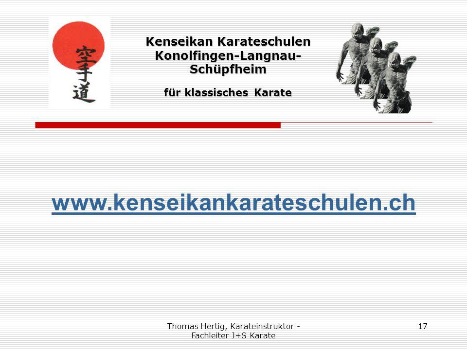Thomas Hertig, Karateinstruktor - Fachleiter J+S Karate 17 www.kenseikankarateschulen.ch Kenseikan Karateschulen Konolfingen-Langnau- Schüpfheim für k