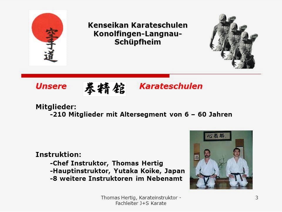 Thomas Hertig, Karateinstruktor - Fachleiter J+S Karate 14 Kenseikan Karateschulen Konolfingen-Langnau- Schüpfheim Wir sind deshalb erfolgreich, weil wir -ein professionelles Denken haben - ECHT und authentisch sind -gut und kompetent ausgebildet sind -uns immer wieder weiterbilden -die Bedürfnisse der Trainierenden abdecken