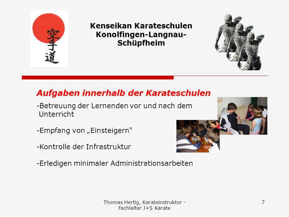 Thomas Hertig, Karateinstruktor - Fachleiter J+S Karate 7 Kenseikan Karateschulen Konolfingen-Langnau- Schüpfheim Aufgaben innerhalb der Karateschulen