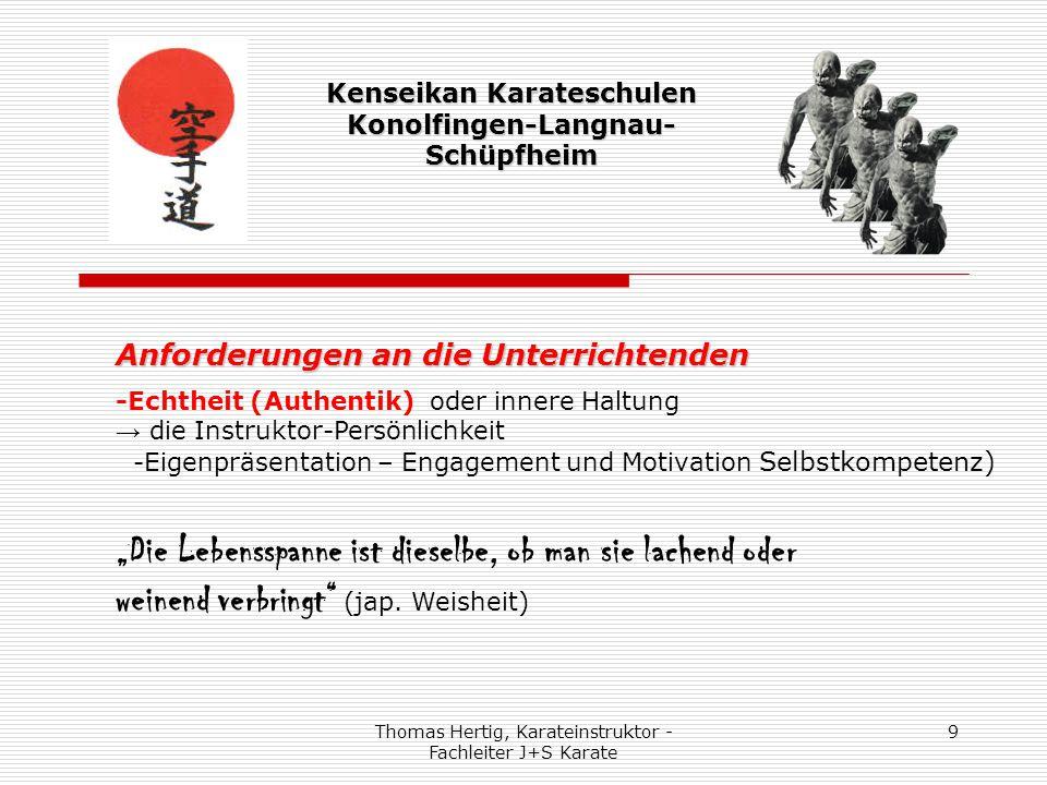 Thomas Hertig, Karateinstruktor - Fachleiter J+S Karate 9 Kenseikan Karateschulen Konolfingen-Langnau- Schüpfheim Anforderungen an die Unterrichtenden