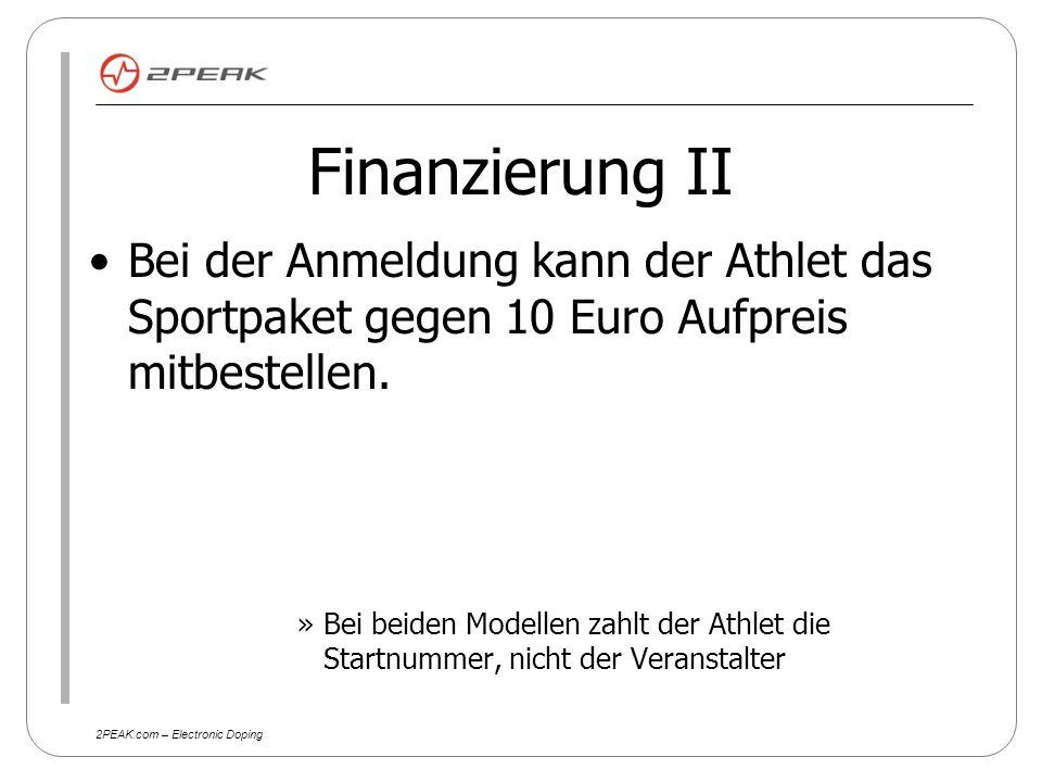 2PEAK.com – Electronic Doping Finanzierung II Bei der Anmeldung kann der Athlet das Sportpaket gegen 10 Euro Aufpreis mitbestellen.