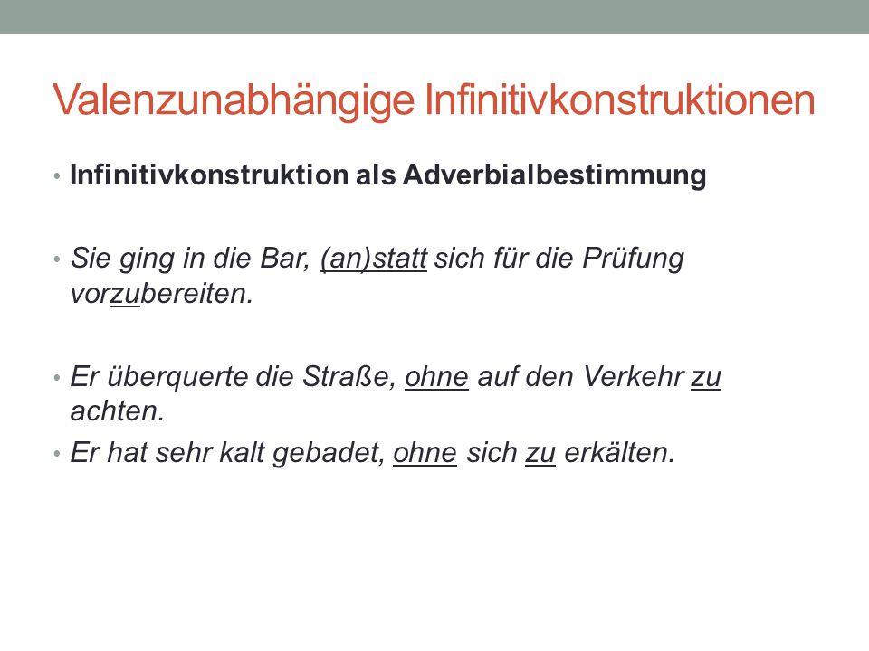 Valenzunabhängige Infinitivkonstruktionen Infinitivkonstruktion als Adverbialbestimmung Sie ging in die Bar, (an)statt sich für die Prüfung vorzubereiten.