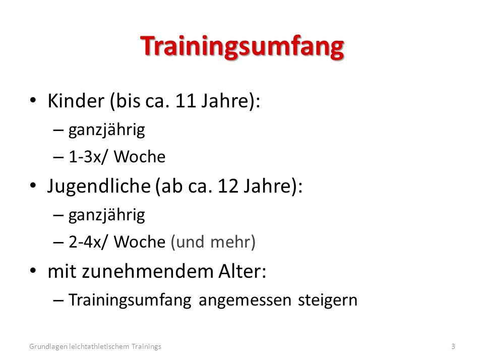 Trainingsumfang Kinder (bis ca. 11 Jahre): – ganzjährig – 1-3x/ Woche Jugendliche (ab ca. 12 Jahre): – ganzjährig – 2-4x/ Woche (und mehr) mit zunehme