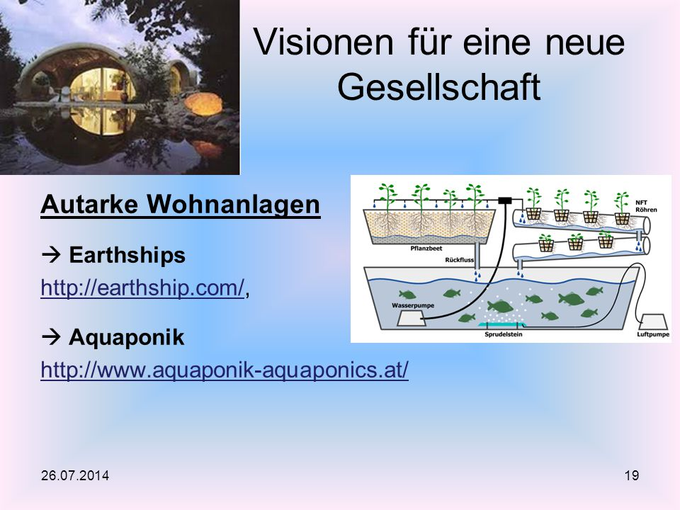 Autarke Wohnanlagen  Earthships http://earthship.com/http://earthship.com/,  Aquaponik http://www.aquaponik-aquaponics.at/ Visionen für eine neue Ge