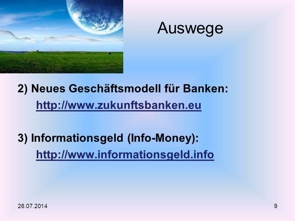 2) Neues Geschäftsmodell für Banken: http://www.zukunftsbanken.eu 3) Informationsgeld (Info-Money): http://www.informationsgeld.info Auswege 26.07.201