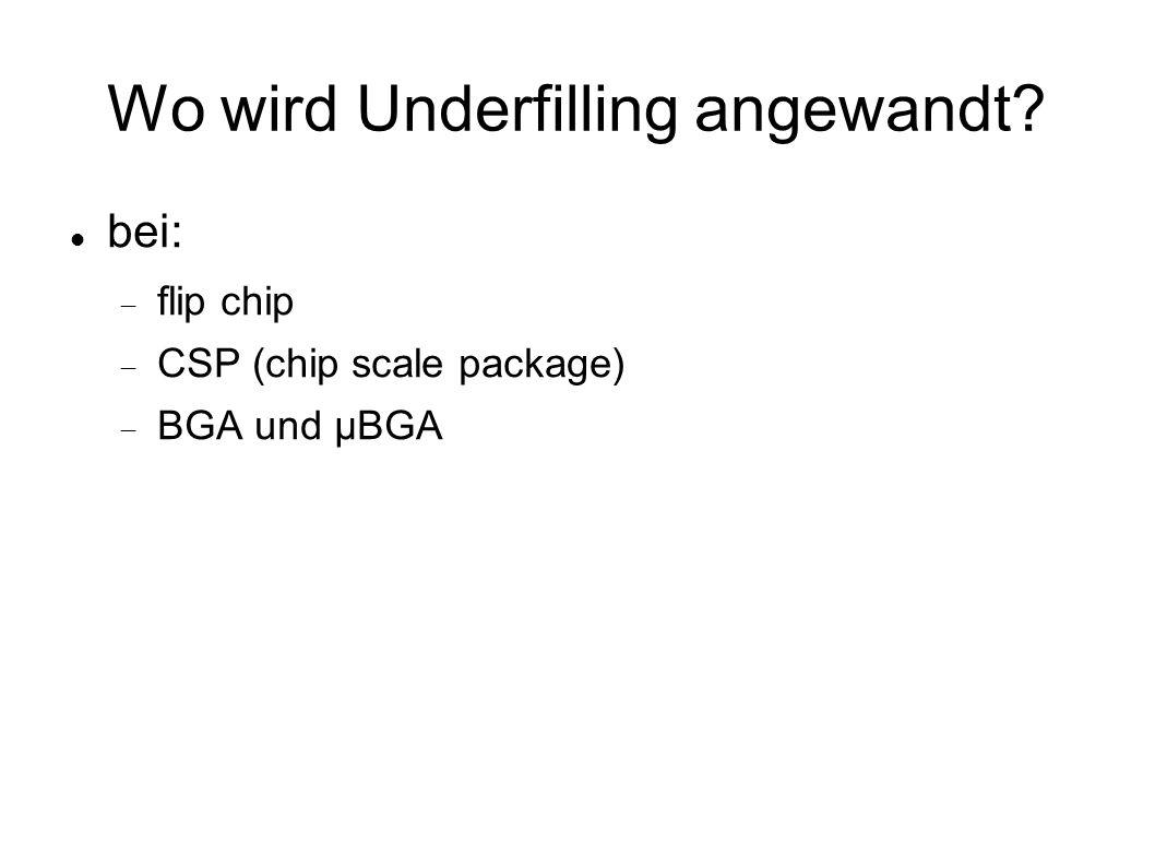 Wo wird Underfilling angewandt? bei:  flip chip  CSP (chip scale package)  BGA und µBGA