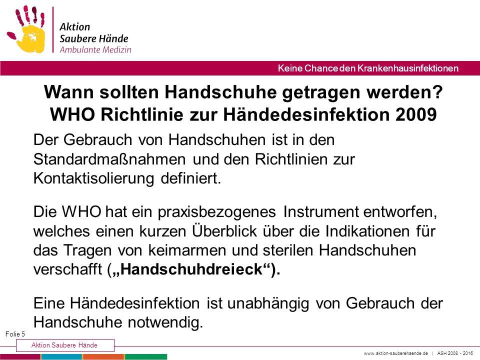 www.aktion-sauberehaende.de | ASH 2008 - 2016 Aktion Saubere Hände Keine Chance den Krankenhausinfektionen Der Gebrauch von Handschuhen ist in den Standardmaßnahmen und den Richtlinien zur Kontaktisolierung definiert.