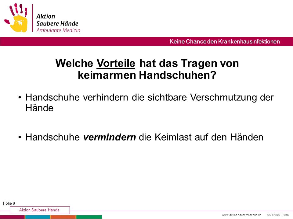 www.aktion-sauberehaende.de | ASH 2008 - 2016 Aktion Saubere Hände Keine Chance den Krankenhausinfektionen Welche Vorteile hat das Tragen von keimarmen Handschuhen.
