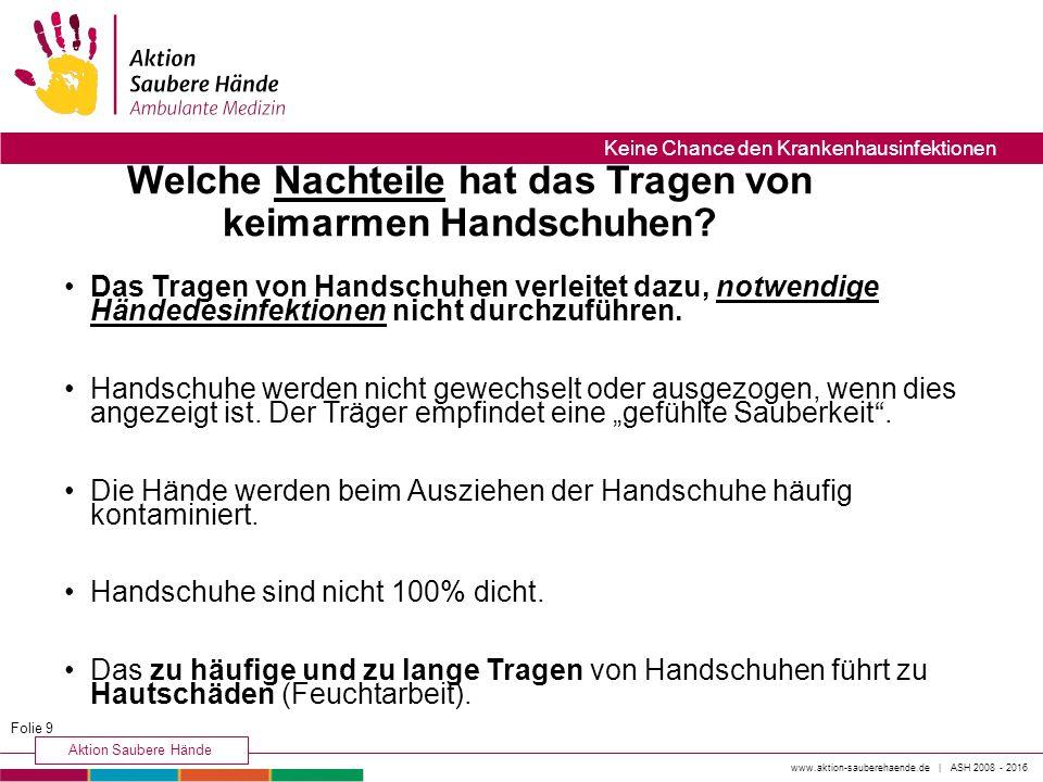 www.aktion-sauberehaende.de | ASH 2008 - 2016 Aktion Saubere Hände Keine Chance den Krankenhausinfektionen Welche Nachteile hat das Tragen von keimarmen Handschuhen.