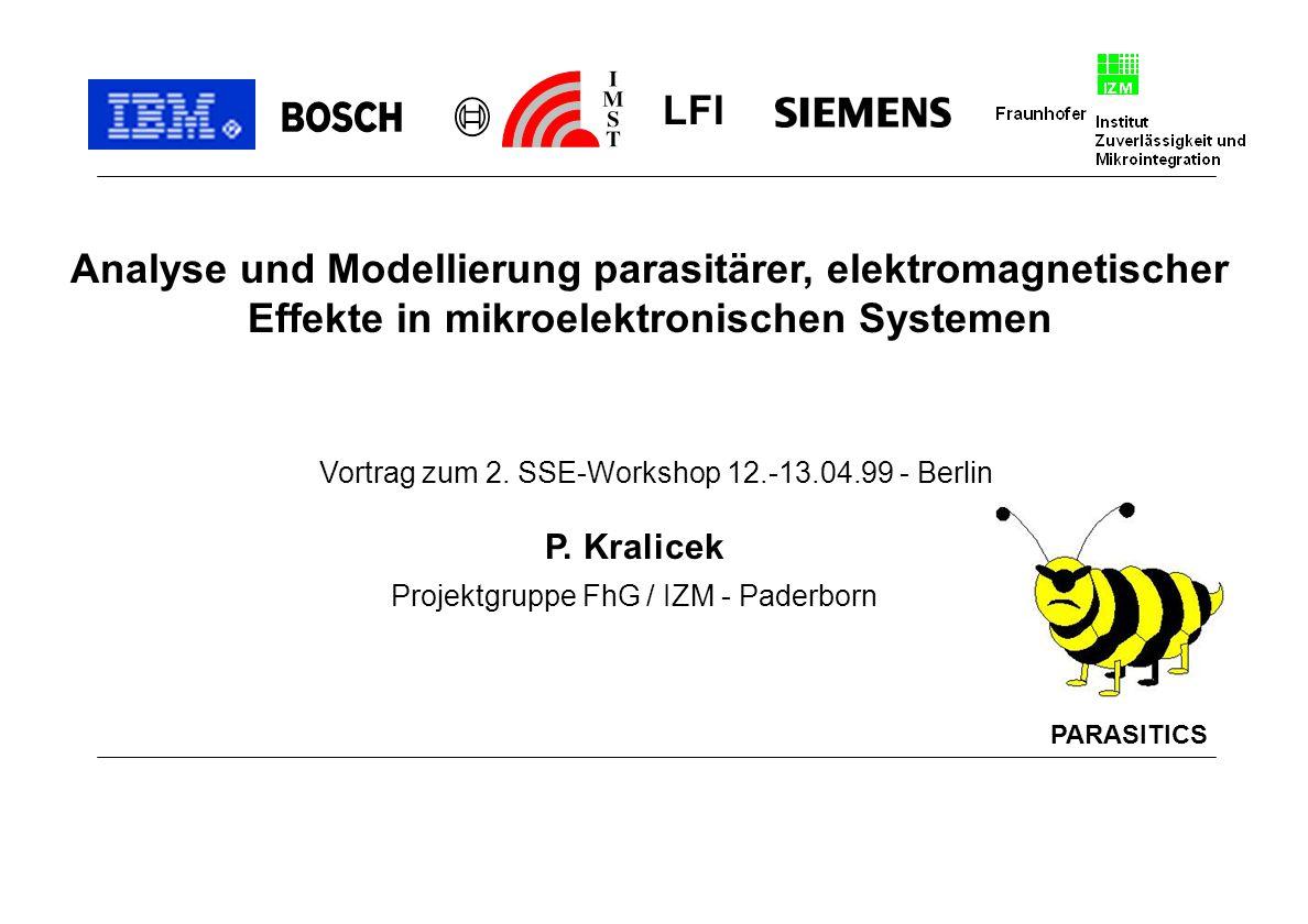 Analyse und Modellierung parasitärer, elektromagnetischer Effekte in mikroelektronischen Systemen Vortrag zum 2. SSE-Workshop 12.-13.04.99 - Berlin P.