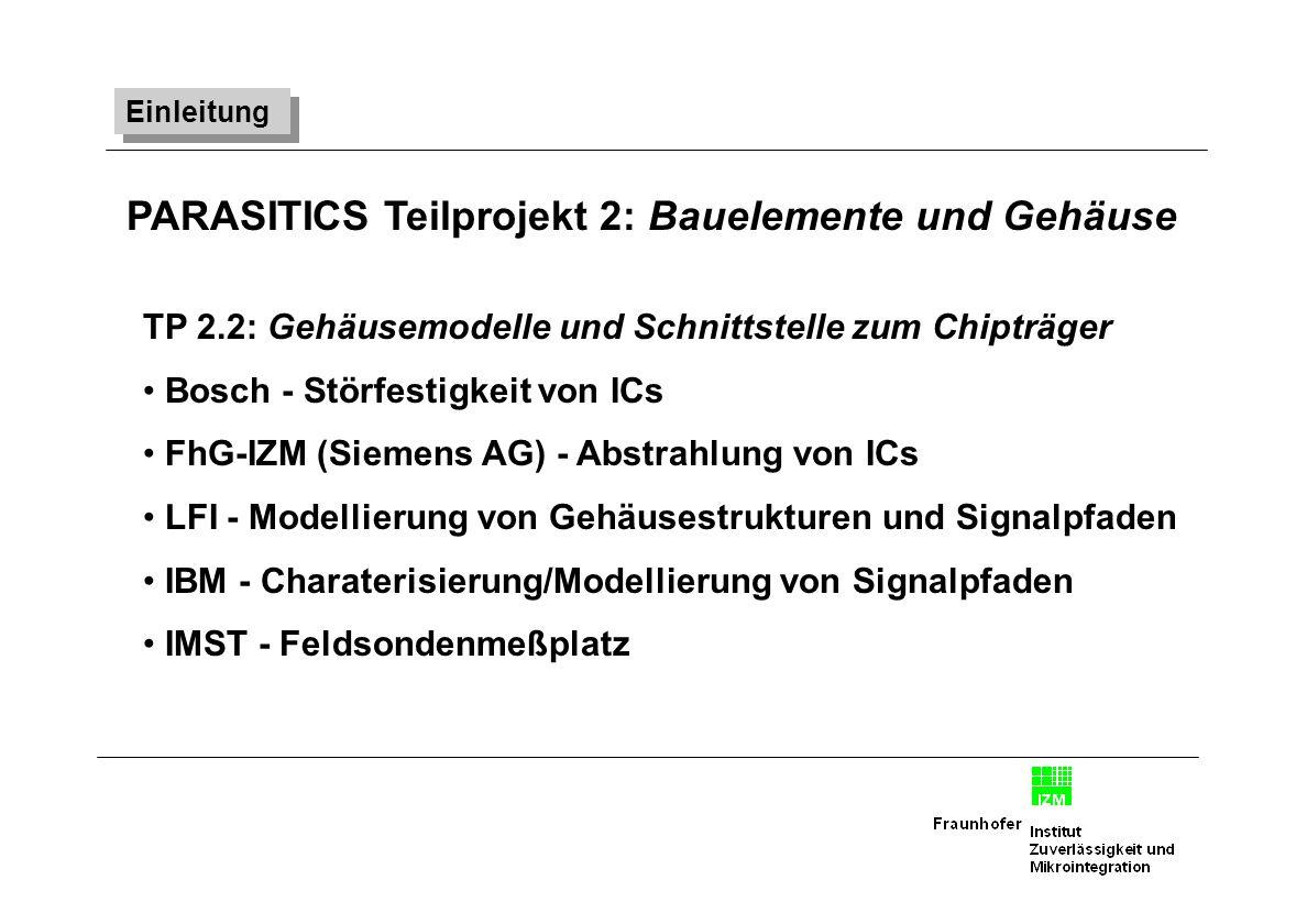 Einleitung PARASITICS Teilprojekt 2: Bauelemente und Gehäuse TP 2.2: Gehäusemodelle und Schnittstelle zum Chipträger Bosch - Störfestigkeit von ICs Fh