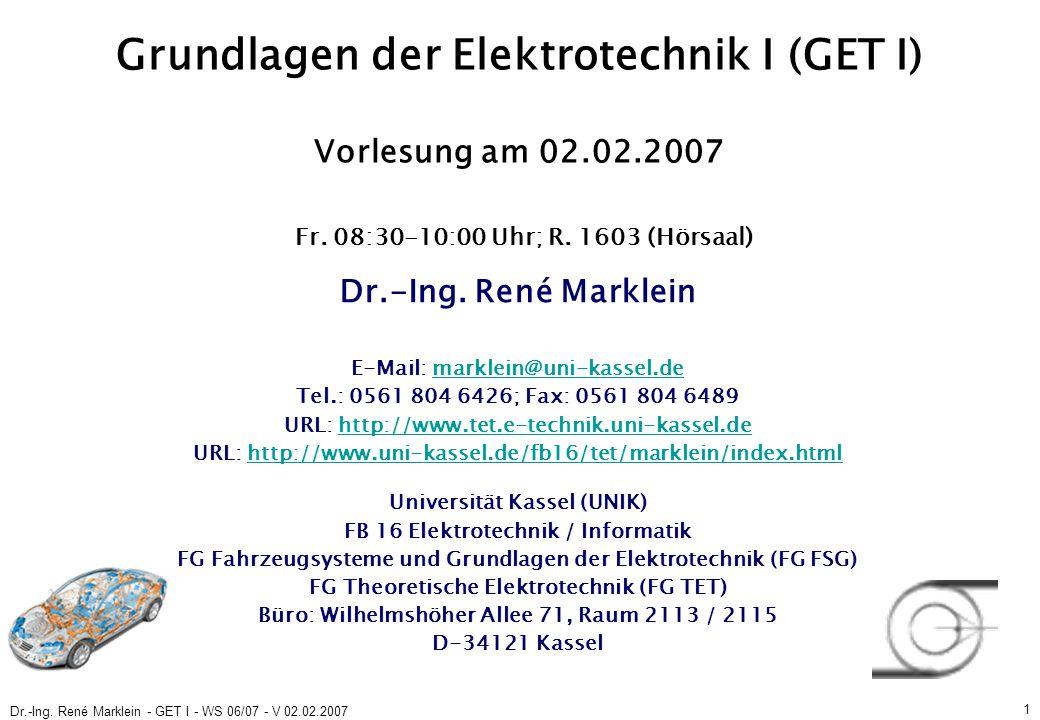 Dr.-Ing. René Marklein - GET I - WS 06/07 - V 02.02.2007 1 Grundlagen der Elektrotechnik I (GET I) Vorlesung am 02.02.2007 Fr. 08:30-10:00 Uhr; R. 160