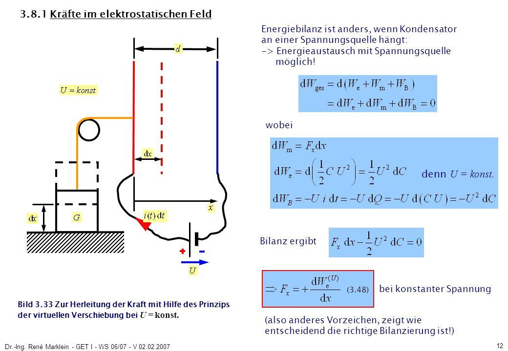 Dr.-Ing. René Marklein - GET I - WS 06/07 - V 02.02.2007 12 (3.48) 3.8.1 Kräfte im elektrostatischen Feld Bild 3.33 Zur Herleitung der Kraft mit Hilfe