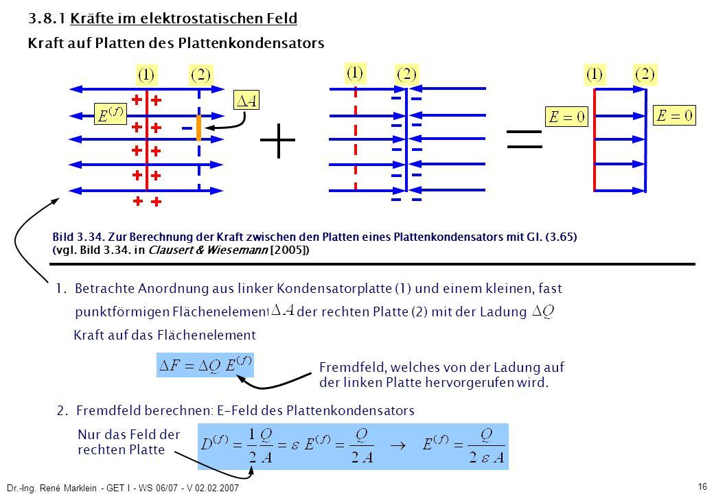 Dr.-Ing. René Marklein - GET I - WS 06/07 - V 02.02.2007 16 3.8.1 Kräfte im elektrostatischen Feld 1. Betrachte Anordnung aus linker Kondensatorplatte