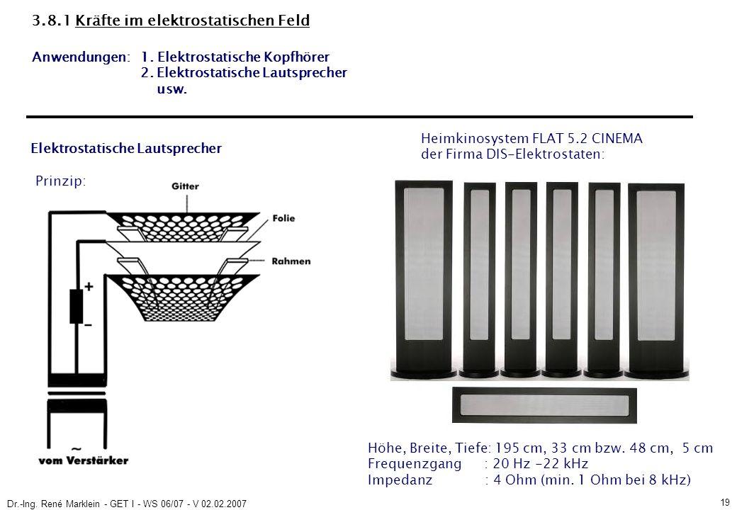 Dr.-Ing. René Marklein - GET I - WS 06/07 - V 02.02.2007 19 3.8.1 Kräfte im elektrostatischen Feld Anwendungen: 1. Elektrostatische Kopfhörer 2. Elekt
