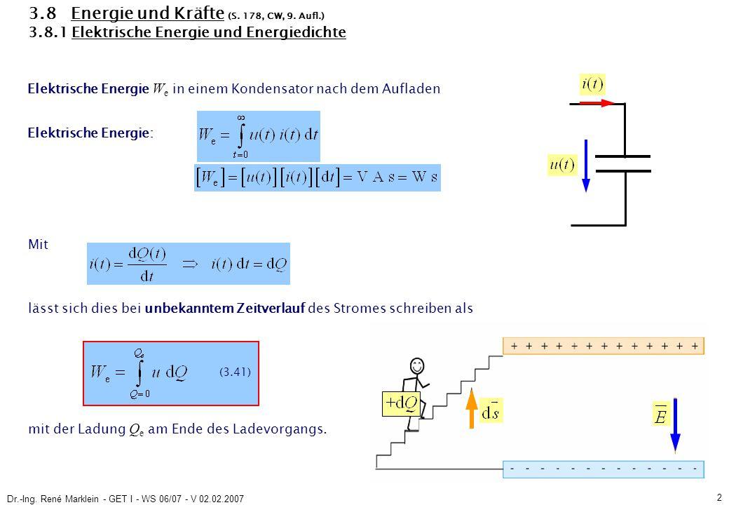 Dr.-Ing. René Marklein - GET I - WS 06/07 - V 02.02.2007 2 3.8 Energie und Kräfte (S. 178, CW, 9. Aufl.) 3.8.1 Elektrische Energie und Energiedichte E