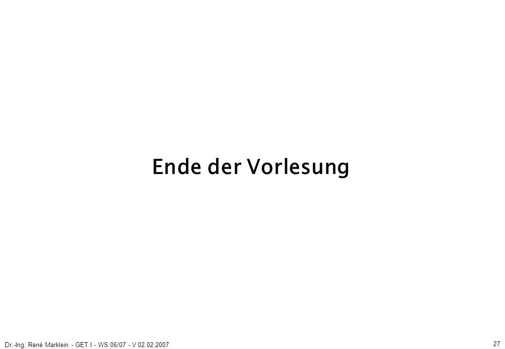 Dr.-Ing. René Marklein - GET I - WS 06/07 - V 02.02.2007 27 Ende der Vorlesung