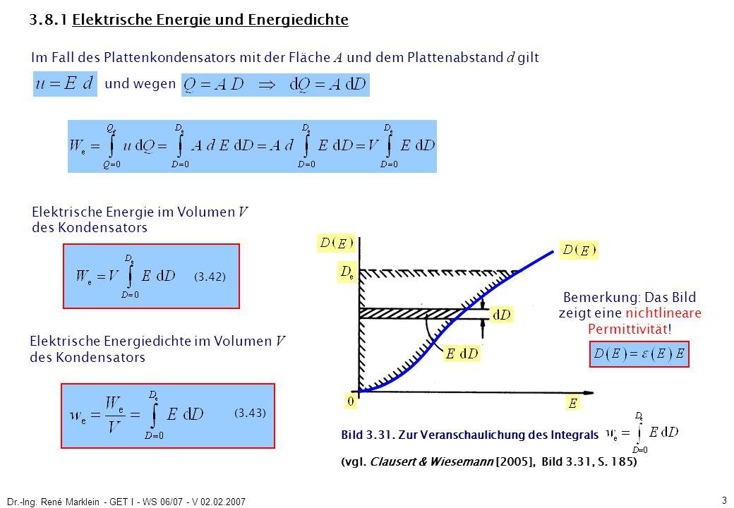 Dr.-Ing. René Marklein - GET I - WS 06/07 - V 02.02.2007 3 (3.42) 3.8.1 Elektrische Energie und Energiedichte und wegen Im Fall des Plattenkondensator