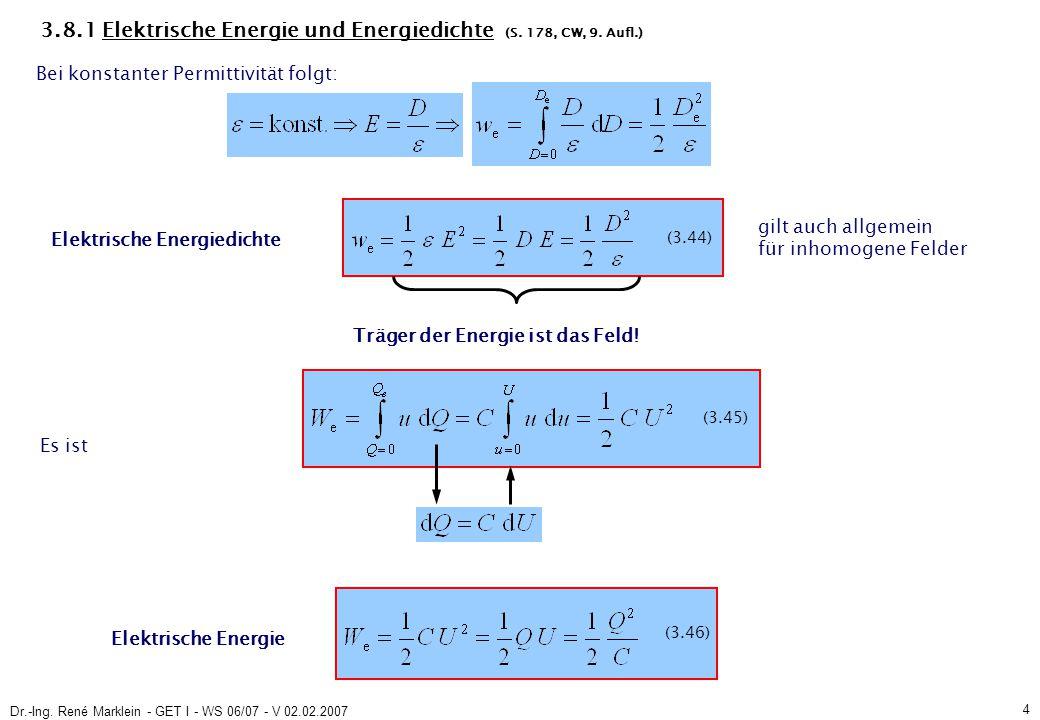 Dr.-Ing. René Marklein - GET I - WS 06/07 - V 02.02.2007 4 3.8.1 Elektrische Energie und Energiedichte (S. 178, CW, 9. Aufl.) Bei konstanter Permittiv
