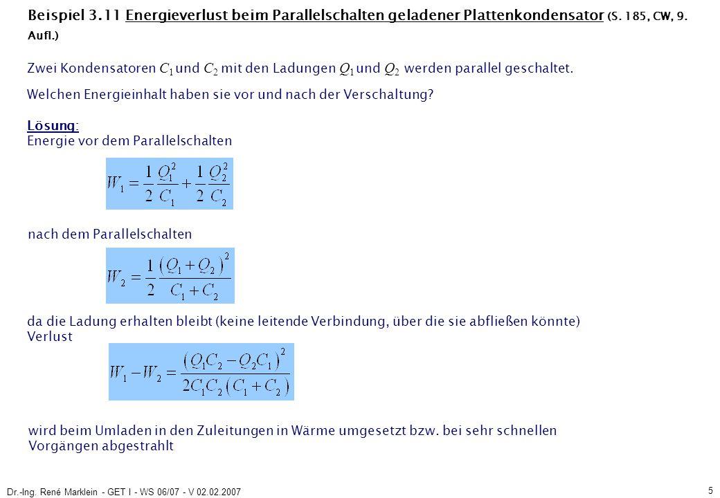Dr.-Ing. René Marklein - GET I - WS 06/07 - V 02.02.2007 5 Beispiel 3.11 Energieverlust beim Parallelschalten geladener Plattenkondensator (S. 185, CW
