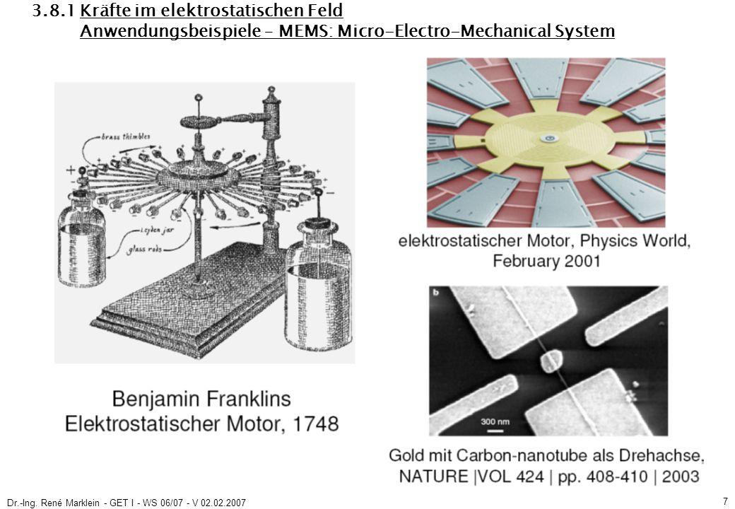 Dr.-Ing. René Marklein - GET I - WS 06/07 - V 02.02.2007 7 3.8.1 Kräfte im elektrostatischen Feld Anwendungsbeispiele – MEMS: Micro-Electro-Mechanical